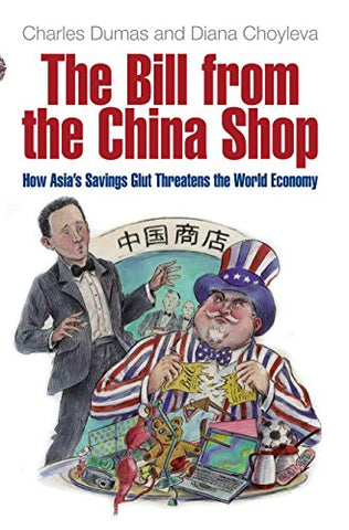 The Bill From The China Shop: How Asia'S Savings Glut Threatens The World Economy