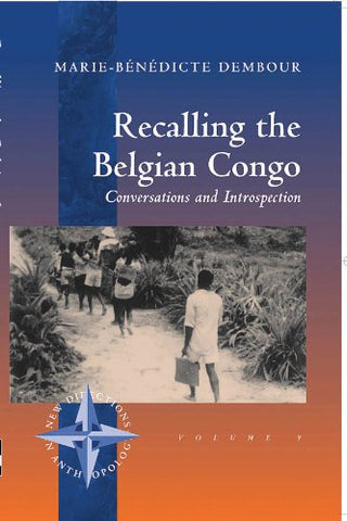 Recalling The Belgian Congo: Conversations And Introspection (New Directions In Anthropology)