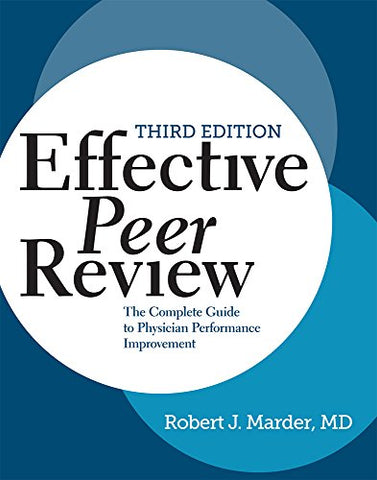 Effective Peer Review, Third Edition: The Complete Guide To Physician Performance Improvement