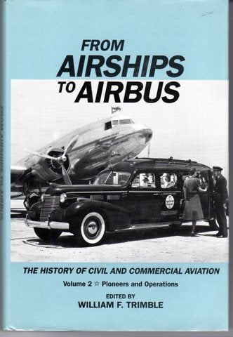 From Airships To Airbus: The History Of Civil And Commercial Aviation (Vol. 2: Pioneers And Operations)