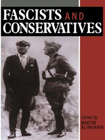 Fascists And Conservatives: The Radical Right And The Establishment In Twentieth-Century Europe