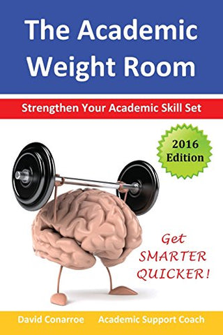 The Academic Weight Room: Strengthen Your Academic Skill Set