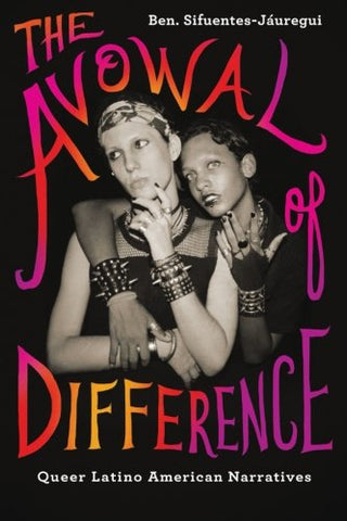 The Avowal Of Difference: Queer Latino American Narratives (Suny Series, Genders In The Global South)