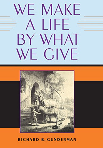 We Make A Life By What We Give (Philanthropic And Nonprofit Studies)