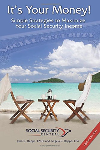 It'S Your Money!: Simple Strategies To Maximize Your Social Security Income