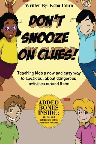 Don'T Snooze On Clues!: Teaching Kids A New And Easy Way To Speak Out About Dangerous Activities Around Them. (Volume 1)