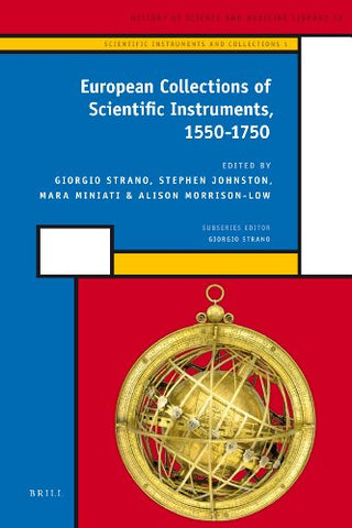 European Collections Of Scientific Instruments, 1550-1750 (History Of Science And Medicine Library)