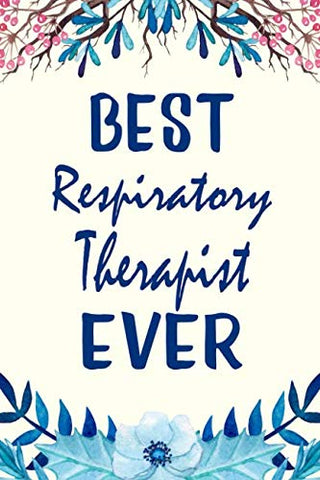 Best Respiratory Therapist Ever: Inspirational Quotes And Affirmations Blank Lined Decorated Notebook (Motivational Floral Journals)