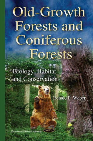 Old-Growth Forests And Coniferous Forests: Ecology, Habitat And Conservation (Environmental Research Advances)
