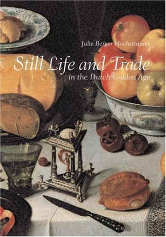 Still Life And Trade In The Dutch Golden Age