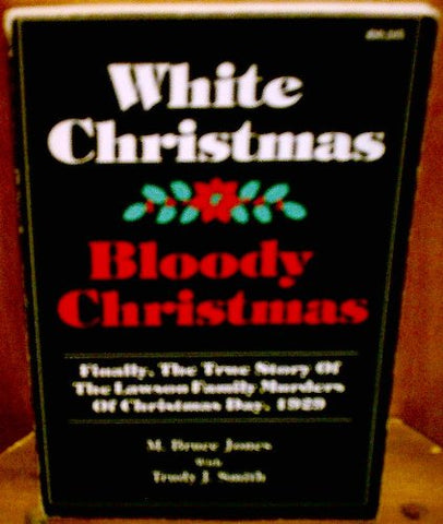 White Christmas-Bloody Christmas: Finally The True Story Of The Lawson Family Murders Of Christmas Day
