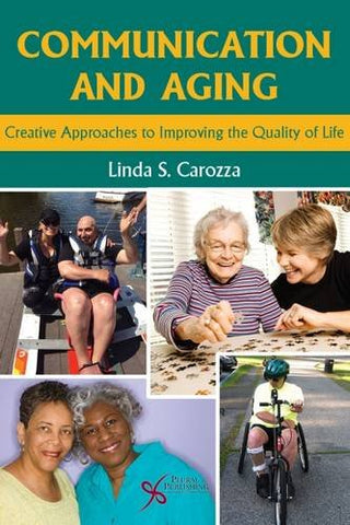 Communication And Aging: Creative Approaches To Improving The Quality Of Life