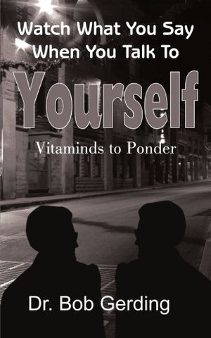 Watch What You Say When You Talk To Yourself: Vitaminds To Ponder