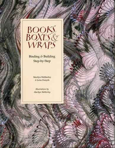 Books, Boxes & Wraps: Bindings & Building Step-By-Step