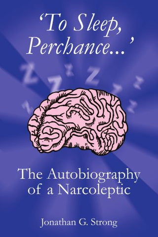 'To Sleep, Perchance...': The Autobiography Of A Narcoleptic