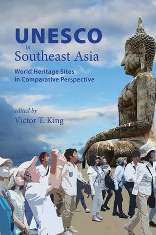 Unesco In Southeast Asia: World Heritage Sites In Comparative Perspective (Nias-Nordic Institute Of Asian Studies: Nias Studies In Asian Topics)