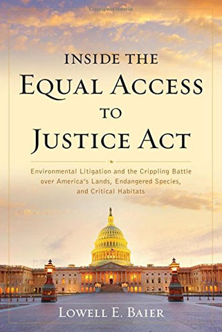 Inside The Equal Access To Justice Act: Environmental Litigation And The Crippling Battle Over America'S Lands, Endangered Species, And Critical Habitats
