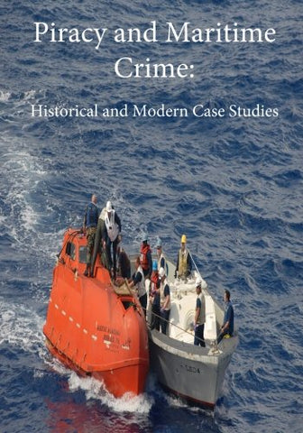 Piracy And Maritime Crime: Historical And Modern Case Studies