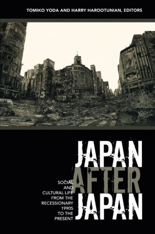 Japan After Japan: Social And Cultural Life From The Recessionary 1990S To The Present (Asia-Pacific: Culture, Politics, And Society)
