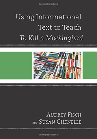 Using Informational Text To Teach To Kill A Mockingbird (The Using Informational Text To Teach Literature Series)