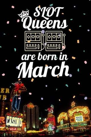 Slot Queens Are Born In March: 6X9 Journal, Casino Slot Machine Birthday Month Notebook, Lined Paper - 100 Pages, Gambling Las Vegas Souvenir