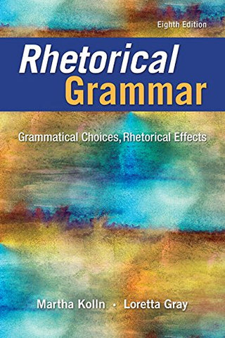 Rhetorical Grammar: Grammatical Choices, Rhetorical Effects (8Th Edition)