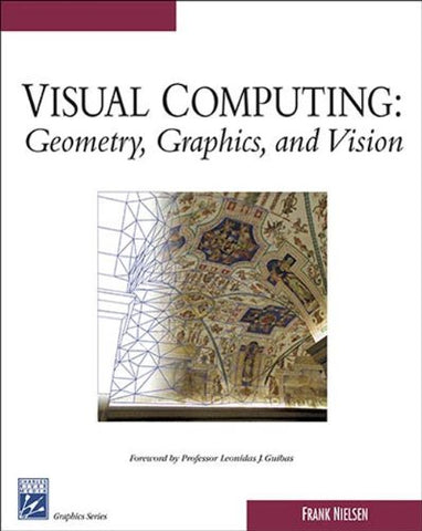 Visual Computing: Geometry, Graphics, And Vision (Graphics Series)