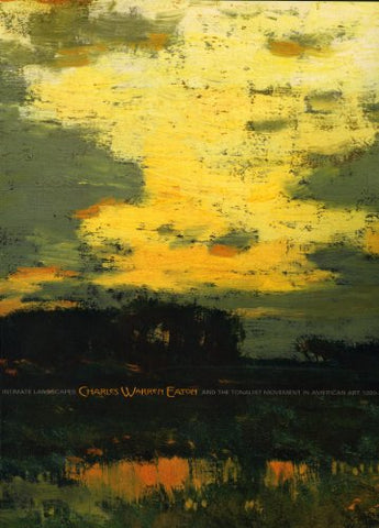 Intimate Landscapes: Charles Warren Eaton And The Tonalist Movement