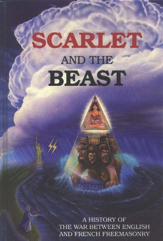 Scarlet And The Beast - A History Of The War Between English And French Freemasonry
