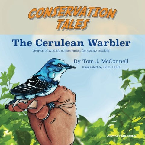Conservation Tales: The Cerulean Warbler (Volume 1)