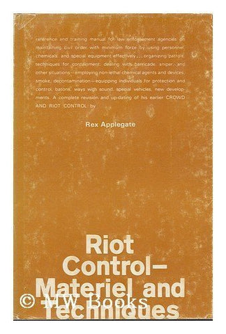 Riot Control: Materiel And Techniques By Rex Applegate (1969-05-03)