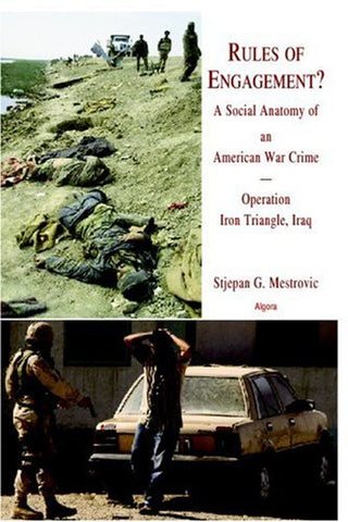 Rules Of Engagement? A Social Anatomy Of An American War Crime. Operation Iron Triangle, Iraq