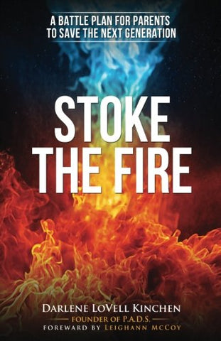 Stoke The Fire: A Battle Plan For Parents To Save The Next Generation