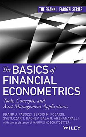The Basics Of Financial Econometrics: Tools, Concepts, And Asset Management Applications (Frank J. Fabozzi Series)