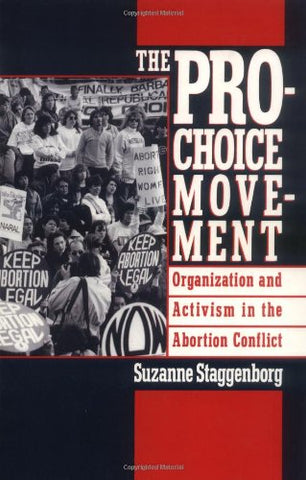 The Pro-Choice Movement: Organization And Activism In The Abortion Conflict