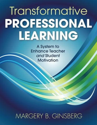 Transformative Professional Learning: A System To Enhance Teacher And Student Motivation