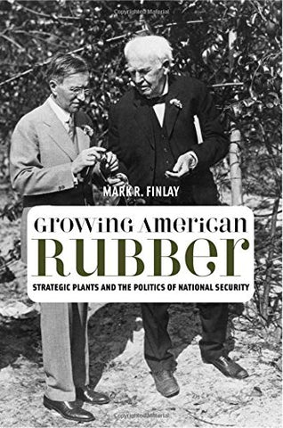 Growing American Rubber: Strategic Plants And The Politics Of National Security (Studies In Modern Science, Technology, A)