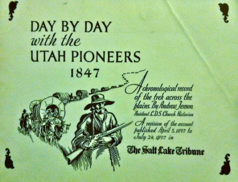 Day By Day With The Utah Pioneers, 1847: A Chronological Record Of The Trek Across The Plains