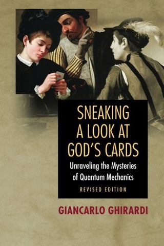 Sneaking A Look At God'S Cards: Unraveling The Mysteries Of Quantum Mechanics - Revised Edition