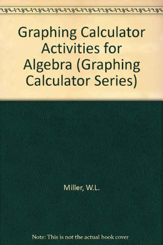 Ti-81 Graphing Calculator Activities For Algebra (Graphing Calculator Series)