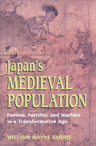 Japan'S Medieval Population: Famine, Fertility, And Warfare In A Transformative Age (Choice Outstanding Academic Books)