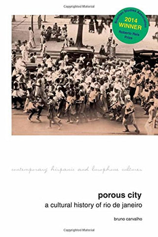 Porous City: A Cultural History Of Rio De Janeiro (Contemporary Hispanic And Lusophone Cultures Lup)
