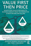 Value First Then Price: Quantifying Value In Business To Business Markets From The Perspective Of Both Buyers And Sellers