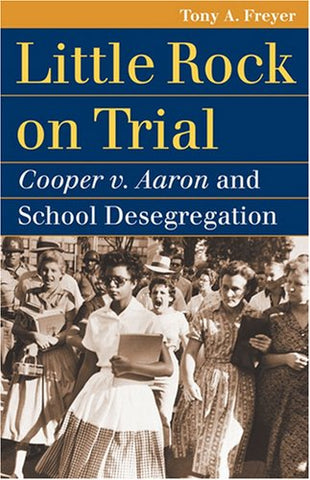 Little Rock On Trial: Cooper V. Aaron And School Desegregation (Landmark Law Cases And American Society)