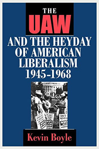 The Uaw And The Heyday Of American Liberalism, 19451968