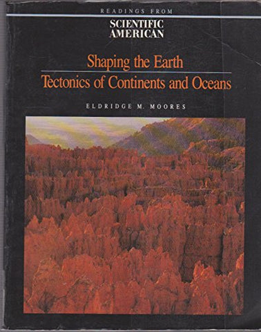 Shaping The Earth: Tectonics Of Continents And Oceans : Readings From Scientific American Magazine