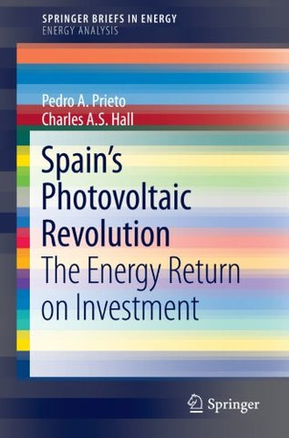 Spains Photovoltaic Revolution: The Energy Return On Investment (Springerbriefs In Energy)