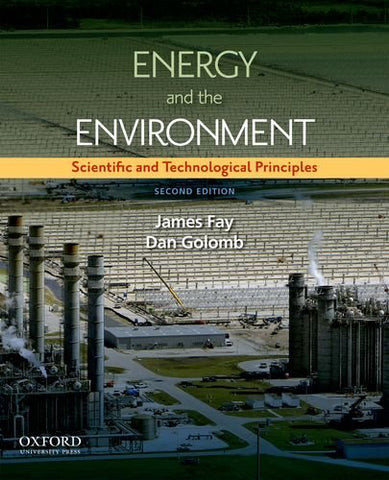 Energy And The Environment: Scientific And Technological Principles (Mit-Pappalardo Series In Mechanical Engineering)