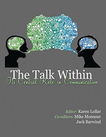 The Talk Within: Its Central Role In Communication