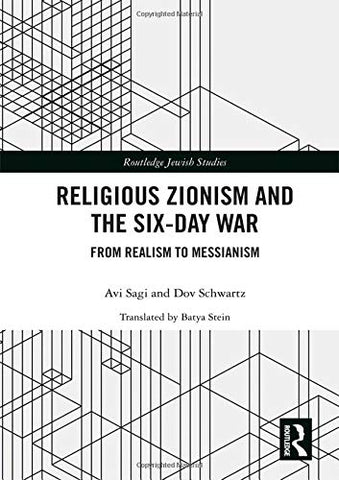 Religious Zionism And The Six Day War: From Realism To Messianism (Routledge Jewish Studies Series)